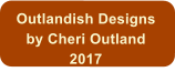 Outlandish Designs by Cheri Outland 2017